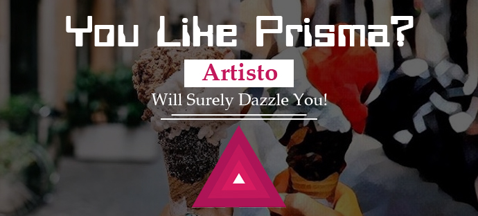 You Like Prisma? Artisto Will Dazzle You!