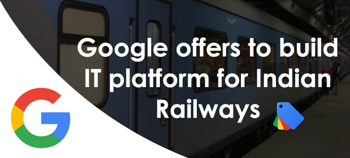 Google Offers to Build IT Platform for Indian Railways