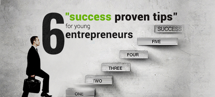 "6 ""Success Proven Tips"" for Young Entrepreneurs"