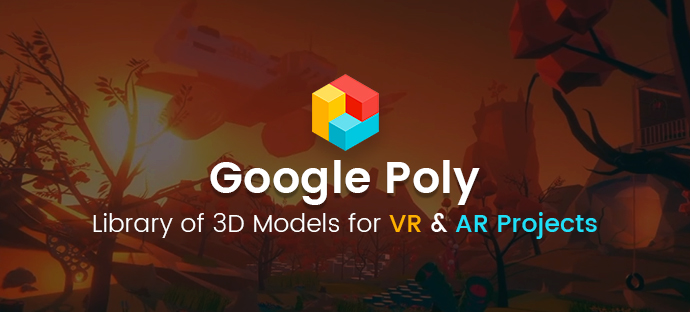 Google Poly - Library of 3D Models for VR & AR Projects