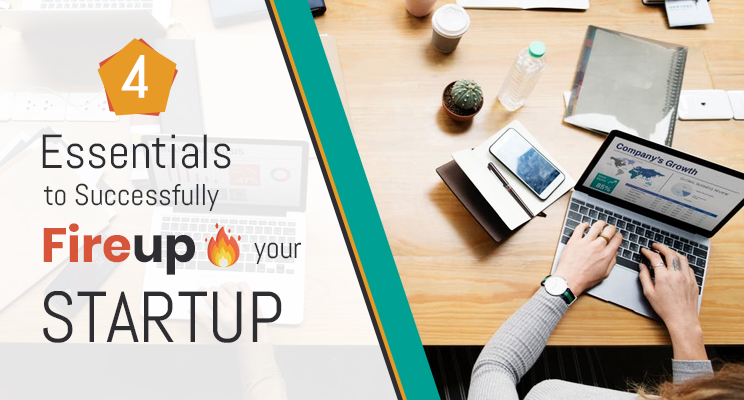 4 Essentials to Successfully Fire-up your Startup