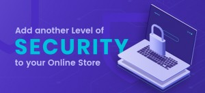 Add another level of security to your Online Store – Why and How