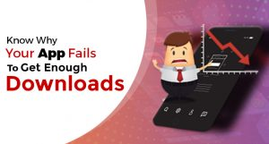5 Savage Reasons Your Mobile App Fails to Get Enough Downloads